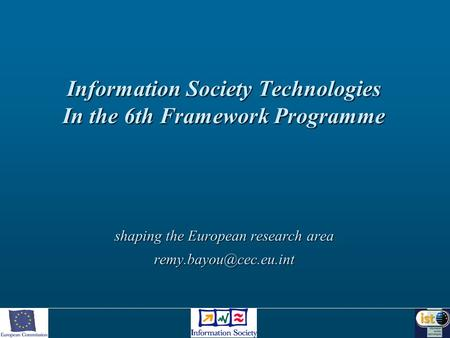 Information Society Technologies In the 6th Framework Programme shaping the European research area