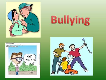 1. Verbal bullying including derogatory comments and bad names 2. Bullying through social exclusion or isolation 3. Physical bullying such as hitting,