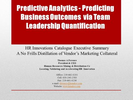 Predictive Analytics - Predicting Business Outcomes via Team Leadership Quantification HR Innovations Catalogue Executive Summary A No Frills Distillation.