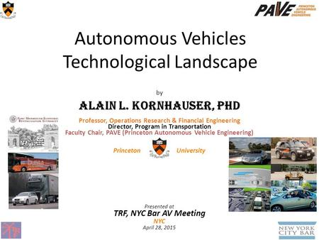 By Alain L. Kornhauser, PhD Professor, Operations Research & Financial Engineering Director, Program in Transportation Faculty Chair, PAVE (Princeton Autonomous.