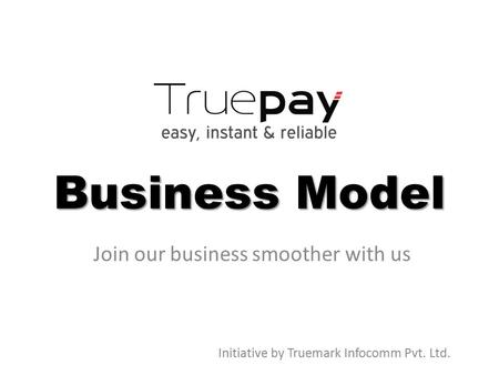 Business Model Join our business smoother with us Initiative by Truemark Infocomm Pvt. Ltd.