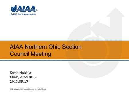 AIAA Northern Ohio Section Council Meeting Kevin Melcher Chair, AIAA NOS 2013.09.17 FILE: AIAA NOS Council Meeting 2013-08-21.pptx.