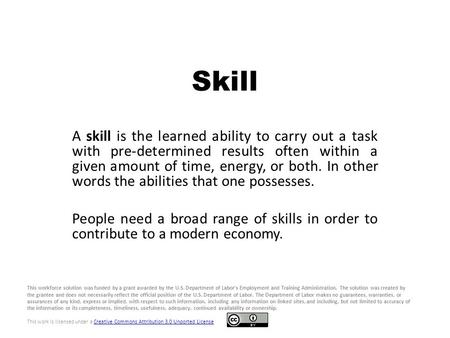 Skill A skill is the learned ability to carry out a task with pre-determined results often within a given amount of time, energy, or both. In other words.