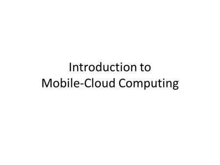 Introduction to Mobile-Cloud Computing. What is Mobile Cloud Computing? Mobile cloud computing (MCC) at its simplest, refers to an infrastructure where.