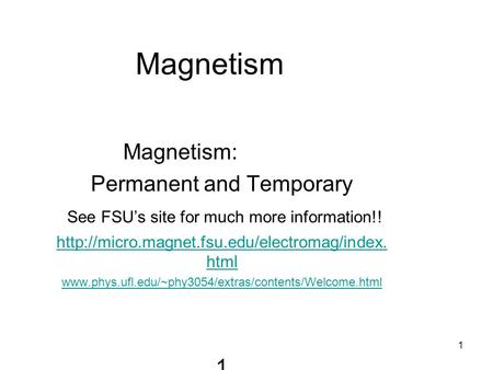 1 Magnetism Magnetism: Permanent and Temporary See FSU's site for much more information!!  html