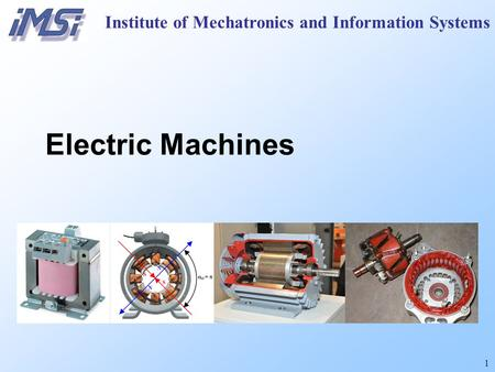 1 Institute of Mechatronics and Information Systems Electric Machines.