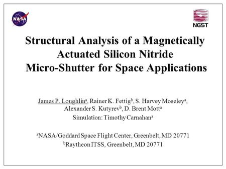 Structural Analysis of a Magnetically Actuated Silicon Nitride Micro-Shutter for Space Applications James P. Loughlin a, Rainer K. Fettig b, S. Harvey.