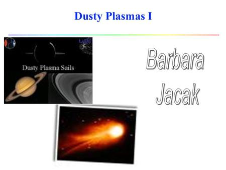 Dusty Plasmas I. what is a plasma? l 4 th state of matter (after solid, liquid and gas) l a plasma is: ionized gas which is macroscopically neutral exhibits.