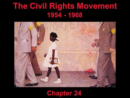 The Civil Rights Movement 1954 - 1968 Chapter 24.