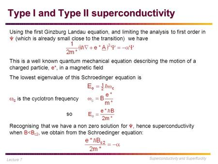 Superconductivity and Superfluidity Type I and Type II superconductivity Using the first Ginzburg Landau equation, and limiting the analysis to first order.