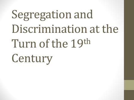 Segregation and Discrimination at the Turn of the 19th Century