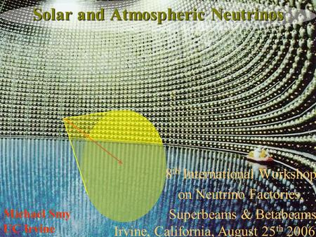 Michael Smy UC Irvine Solar and Atmospheric Neutrinos 8 th International Workshop on Neutrino Factories, Superbeams & Betabeams Irvine, California, August.