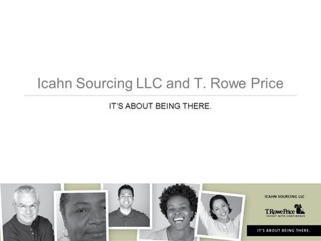 Icahn Sourcing LLC and T. Rowe Price IT'S ABOUT BEING THERE.