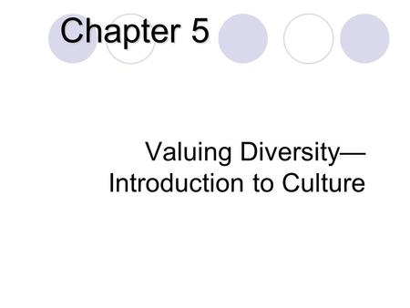 Valuing Diversity— Introduction to Culture Chapter 5.