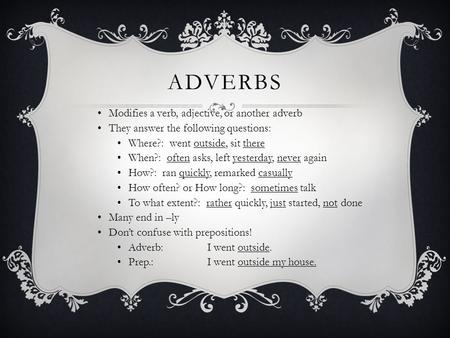 Adverbs Modifies a verb, adjective, or another adverb
