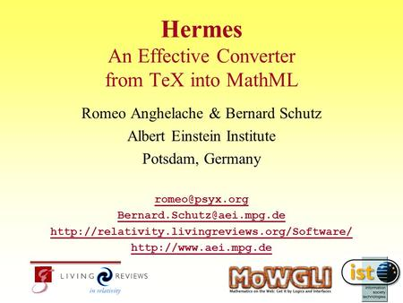 Hermes An Effective Converter from TeX into MathML Romeo Anghelache & Bernard Schutz Albert Einstein Institute Potsdam, Germany