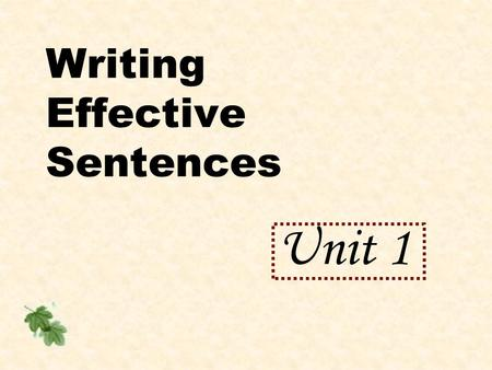 Writing Effective Sentences Unit 1. Lesson 1 Simple sentences with action verbs OBJECTIVES: After completing this lesson, you should be able to define.