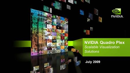 NVIDIA Quadro Plex Scalable Visualization Solutions July 2009.