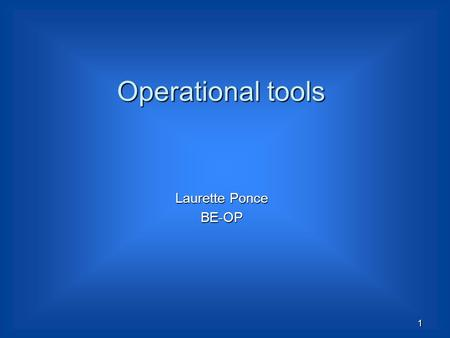 Operational tools Laurette Ponce BE-OP 1. 2 Powering tests and Safety 23 July 2009  After the 19 th September, a re-enforcement of access control during.