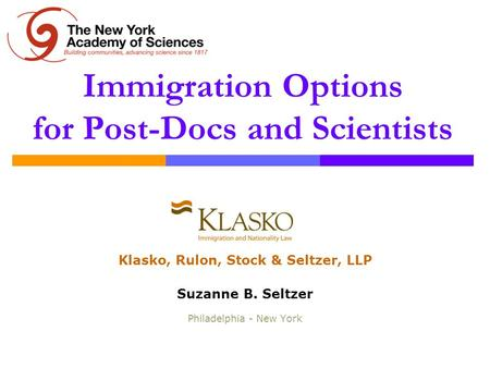 Immigration Options for Post-Docs and Scientists Klasko, Rulon, Stock & Seltzer, LLP Suzanne B. Seltzer Philadelphia - New York.