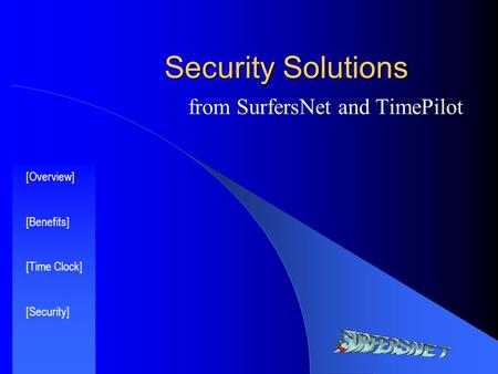 Security Solutions from SurfersNet and TimePilot [Overview] [Benefits] [Time Clock] [Security]