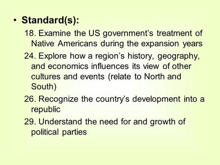 Standard(s): 18. Examine the US government's treatment of Native Americans during the expansion years 24. Explore how a region's history, geography, and.