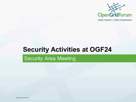 © 2006 Open Grid Forum Security Activities at OGF24 Security Area Meeting.