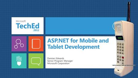 ASP.NET for Mobile and Tablet Development Damian Edwards Senior Program Manager Microsoft Corporation.
