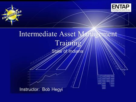 Intermediate Asset Management Training State of Indiana Instructor: Bob Hegyi.