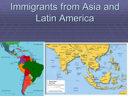 Immigrants from Asia and Latin America. 1) Late 1800s - _________________ immigrants came to the US from Asia Mainly from 3 countries: _____________________________.