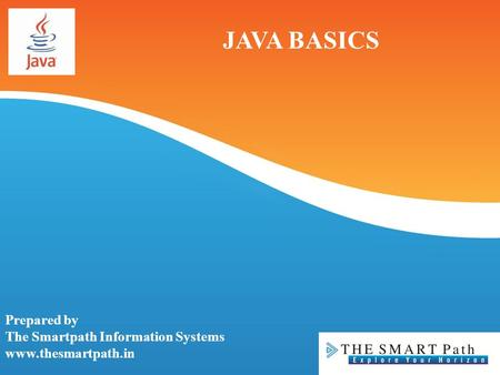 JAVA BASICS Prepared by The Smartpath Information Systems www.thesmartpath.in.
