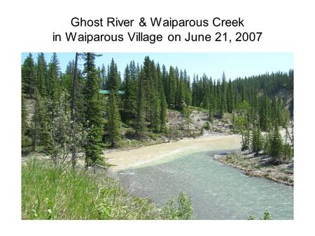 Ghost River & Waiparous Creek in Waiparous Village on June 21, 2007.