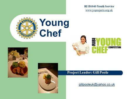 Young Chef Project Leader: Gill Poole RI D1040 Youth Service