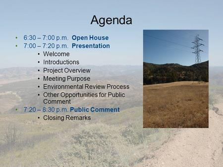 Agenda 6:30 – 7:00 p.m. Open House 7:00 – 7:20 p.m. Presentation Welcome Introductions Project Overview Meeting Purpose Environmental Review Process Other.