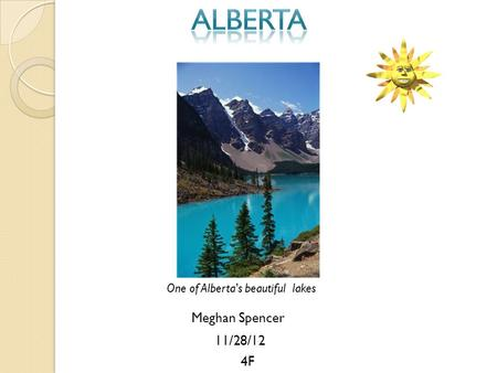 Meghan Spencer 11/28/12 4F One of Alberta's beautiful lakes.