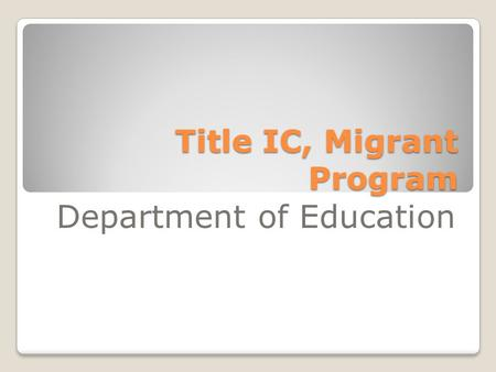 Title IC, Migrant Program Department of Education.