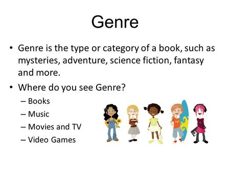 Genre Genre is the type or category of a book, such as mysteries, adventure, science fiction, fantasy and more. Where do you see Genre? – Books – Music.