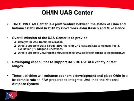 UAS Initiative OH/IN UAS Center The OH/IN UAS Center is a joint venture between the states of Ohio and Indiana established in 2013 by Governors John Kasich.