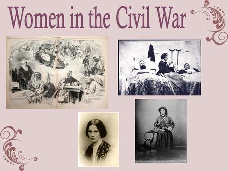 Both the Union and Confederate armies forbade the enlistment of women. Most women worked as nurses, cooks, laundresses and clerks. A woman's main job.