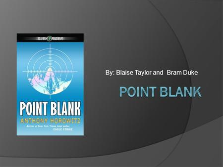 By: Blaise Taylor and Bram Duke. Point Blank  Action, Adventure, and Mystery  Author: Anthony Horowitz  Publisher: Speak (February 16, 2006)  # of.