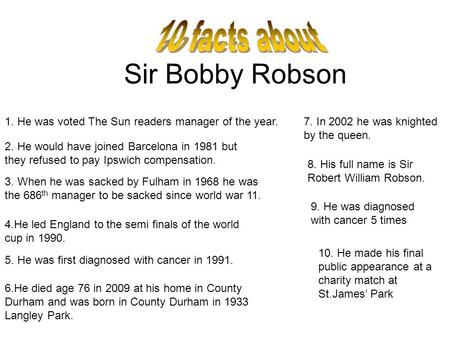 Sir Bobby Robson 1. He was voted The Sun readers manager of the year. 2. He would have joined Barcelona in 1981 but they refused to pay Ipswich compensation.