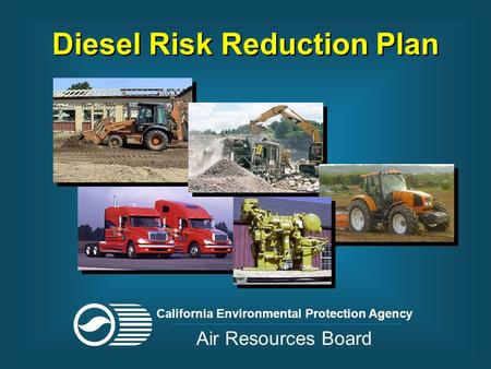 Diesel Risk Reduction Plan California Environmental Protection Agency Air Resources Board.