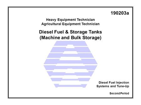 Diesel Fuel & Storage Tanks (Machine and Bulk Storage) Heavy Equipment Technician Agricultural Equipment Technician Second Period Diesel Fuel Injection.