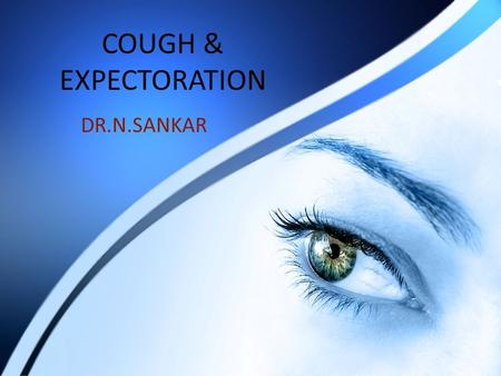 COUGH & EXPECTORATION DR.N.SANKAR. COUGH Defensive mechanism to clear lower air passages. Deeper the inspiration- more effective the cough Glottis close,