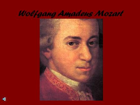 Wolfgang Amadeus Mozart. ALL ABOUT MOZART Born January 27, 1756 in Salzburg, Austria.