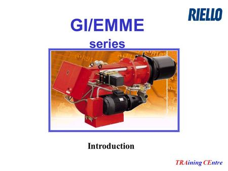 GI/EMME series TRAining CEntre Introduction. TRAining CEntre GI/EMME1400 BASIC identification Family, dual fuel: light oil/natural gasSize: indication.