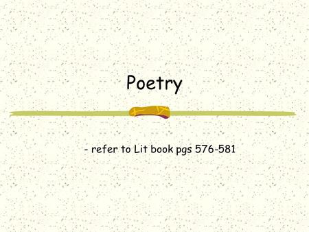 Poetry - refer to Lit book pgs 576-581.