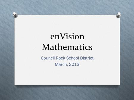 EnVision Mathematics Council Rock School District March, 2013.