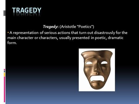 aristotles concept of tragedy in a play and main characteristics Of course this definition doesn't mean that the main character in a the course of a story or play influential theory of tragedy unlike aristotle.