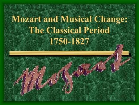 Mozart and Musical Change: The Classical Period 1750-1827.